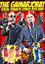 THE GAMARJOBAT SPECIAL DYNAMITE COMEDY ROCK BAND 1st LIVE